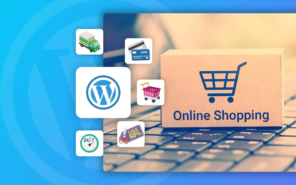 WordPress eCommerce 2020: How to Start an Online Store